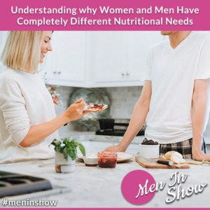 Understanding Why Women And Men Have Completely Different Nutritional Needs